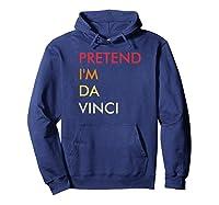 Pretend I'm Da Vinci Lazy Halloween Party Costume Vintage Shirts Hoodie Navy