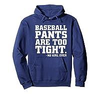 Baseball Pants Are Too Tight Said No Girl Ever Shirts Hoodie Navy
