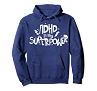 Adhd Is My Superpower Shirt Attention Deficit Disorder Quote Hoodie Navy