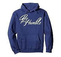 Be Humble Shirts Hoodie Navy