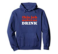 This Job Makes Me Drink Sarcastic Employees Workers Shirts Hoodie Navy