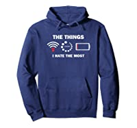 Funny Things I Hate Bad Wifi Signal Buffering Low Battery Shirts Hoodie Navy