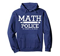 Math Police Correct And Serve Math Tea Shirt T-shirt Hoodie Navy