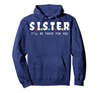 Sister I Will Be There For You Family Gift Shirts Hoodie Navy