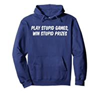 Play Stupid Games Win Stupid Prizes Shirts Hoodie Navy