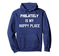 Funny Philately Gift, Philately Is My Happy Place Shirts Hoodie Navy