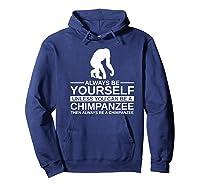 Always Be Yourself Chimpanzee Gift For Monkey Ape Premium T-shirt Hoodie Navy