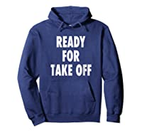Ready For Take Off - Motivational Travel Vacay Quote T-shirt Hoodie Navy