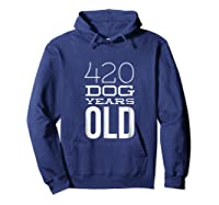 420 Dog Years Old Funny 60th Birthday Gift Tshirt Hoodie Navy