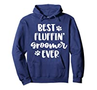 Funny Dog Grooming Gift Best Fluffin' Groomer Ever Shirts Hoodie Navy