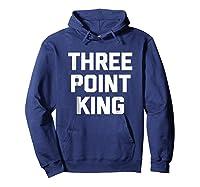 Three Point King T-shirt Funny Saying Basketball Humor Cool Hoodie Navy