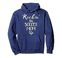 Rockin' The Soccer Mom Life Funny Futbol Shirts Hoodie Navy