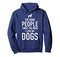The More People I Meet The More I Love My Dogs, Funny, Gift Shirts Hoodie Navy