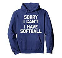 Sorry I Can't, I Have Softball Funny Saying Novelty Shirts Hoodie Navy