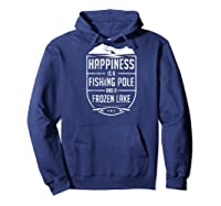 Happiness Is A Fishing Pole And A Frozen Lake Ice Baseball Shirts Hoodie Navy