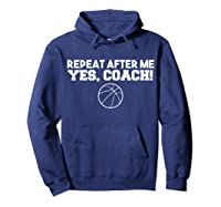 Repeat After Me Yes Coach Basketball T-shirt Hoodie Navy