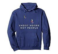 Shoot Hoops Not People Gift Shirts Hoodie Navy