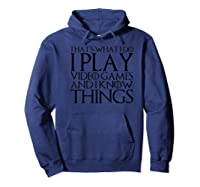 That\\\'s What I Do I Play Video Games And I Know Things Premium T-shirt Hoodie Navy