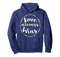 Love Always Wins Inspirational Spiritual Gift Shirts Hoodie Navy