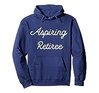 Funny Aspiring Retiree Shirts Hoodie Navy