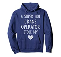 A Super Hot Crane Operator Stole My Heart Girlfriend Wife T-shirt Hoodie Navy