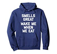 Smells Great, Wake Me When We Eat Funny Saying Food Shirts Hoodie Navy