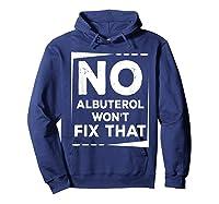 Respiratory Therapy - Albuterol Won't Fix That T-shirt Hoodie Navy