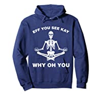Eff You See Kay Why Oh You Skeleton T-shirt Hoodie Navy