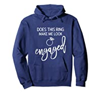 Does This Ring Make Me Look Engaged Navy Blue Shirt Hoodie Navy