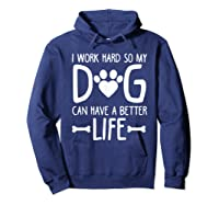Work Hard So My Dog Can Have A Better Life Shirts Hoodie Navy