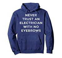 Vintage Never Trust An Electrician With No Eyebrows Word Shirts Hoodie Navy