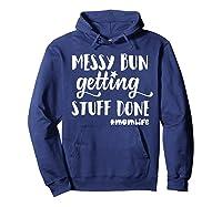 Messy Bun Getting Stuff Done Mom Life Shirts Hoodie Navy