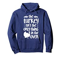Thanksgiving The Turkey Isn't The Only Thing Shirts Hoodie Navy