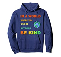 In A World Where You Can Be Anything Be Kind Gift Shirts Hoodie Navy