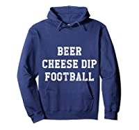 Beer Cheese Dip Football Design For Game Day T-shirt Hoodie Navy
