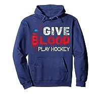 Funny Hockey Give Blood Play Hockey Shirts Hoodie Navy