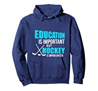 Education Is Important Hockey Is Importanter Shirts Hoodie Navy