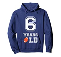 6 Years Old Football Birthday 6th Birthday Gift Shirts Hoodie Navy