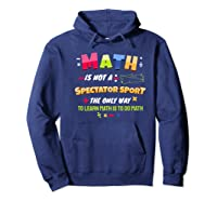 Funny Tea Learn Math Is Not A Spectator Sport Sayings Premium T-shirt Hoodie Navy