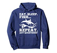 Eat Sleep Fish Repeat Any Question Gift Shirts Hoodie Navy