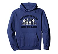 Chess Don't Hate The Player Hate The Game Shirts Hoodie Navy