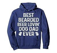Best Bearded Beer Lovin Dog Dad Drinking Lover Gift Shirts Hoodie Navy