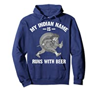 Cool Hilarious My Indian Name Is Runs With Beer Gift Shirts Hoodie Navy