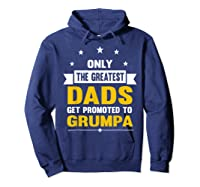 Family 365 The Greatest Dads Get Promoted To Grumpa Grandpa T-shirt Hoodie Navy