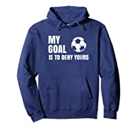 My Goal Is To Deny Yours - Soccer Goalie Shirt Hoodie Navy