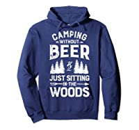 Camping Without Beer Is Just Sitting In The Woods Shirts Hoodie Navy
