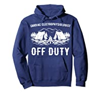 Camping Cardiac Electrophysiologist Off Duty Funny Camper Shirts Hoodie Navy