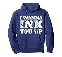 Tattoo Valentine's Gift I Wanna Ink You Up Shirts Hoodie Navy