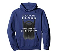 S Touch My Beard And Tell Me I'm Pretty Cool Funny T-shirt Hoodie Navy