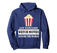 Eat Popcorn Watch Movies Ignore The World Movies Lovers Shirts Hoodie Navy